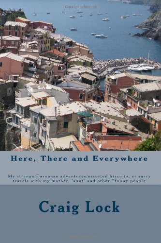 9781484811719: Here, There and Everywhere: My strange European adventures/assorted biscuits, er sorry travels with my mother, 'aunt' and other