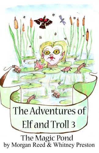 The Adventures of Elf and Troll 3 The Magic Pond: Morgan Reed