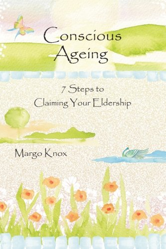 9781484811825: Conscious Ageing: 7 Steps To Claiming Your Eldership