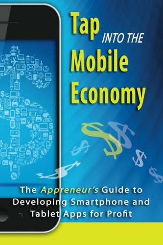 Tap into the Mobile Economy: The Appreneur's Guide to Developing Smartphone and Tablet Apps ...