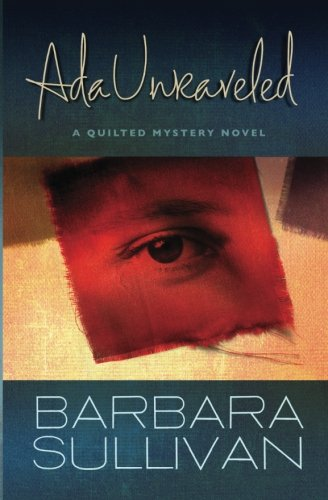9781484814154: Ada Unraveled: a Quilted Mystery novel (Volume 1)