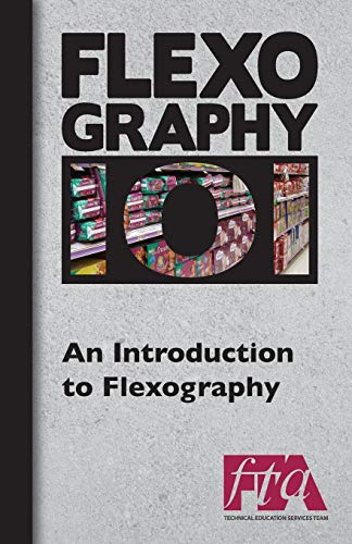 FLEXOGRAPHY 101 - An Introduction to Flexography: Technical Association, Foundation