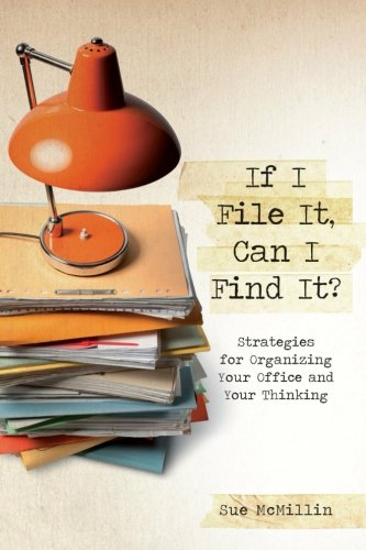 9781484817209: If I File It Can I Find It?: Strategies For Organizing Your Office And Your Thinking