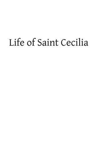 Life of Saint Cecilia: Virgin and Martyr: Rev Prosper Gueranger
