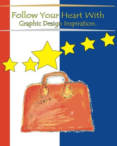 9781484824368: Follow Your Heart With Graphic Design Inspiration
