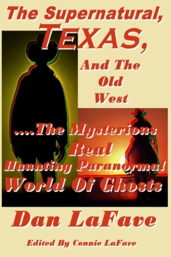 9781484826218: The Supernatural, Texas, And The Old West: ....The Mysterious Real Haunting Paranormal World Of Ghosts
