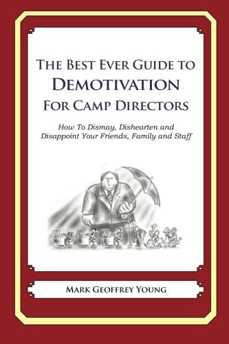 The Best Ever Guide to Demotivation for Camp Directors: How To Dismay, Dishearten and Disappoint ...