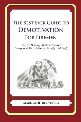 9781484827246: The Best Ever Guide to Demotivation For Firemen: How To Dismay, Dishearten and Disappoint Your Friends, Family and Staff