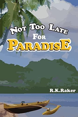 Not too late for Paradise: Raker, R K