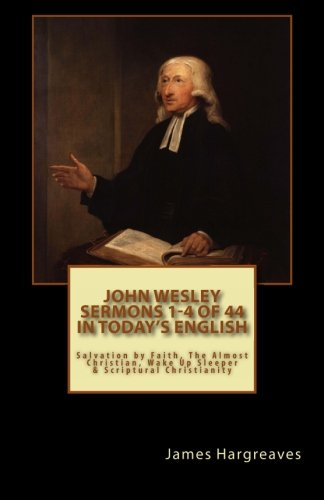 9781484830765: John Wesley's Sermons 1-4 of 44 (in Today's English): Salvation By Faith, The Almost Christian, Wake Up Sleeper & Scriptural Christianity (John Wesley's Forty-Four Sermons in Today's English)