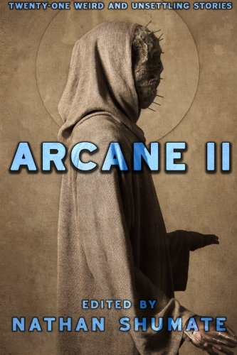 Arcane II: Twenty-One Weird and Unsettling Stories: Shumate, Nathan; Bourelle,