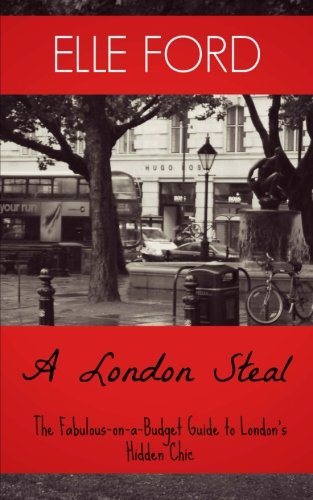 9781484833124: A London Steal - The Fabulous-On-A-Budget Guide to London's Hidden Chic