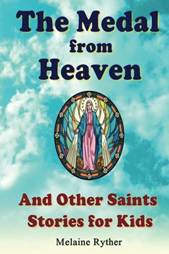 The Medal from Heaven and Other Saints: Melaine Ryther