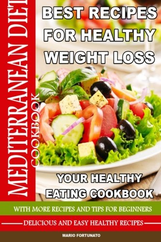 9781484833957: Mediterranean Diet Best Recipes for Healthy Weight Loss: Your Healthy Eating Cookbook - Delicious & Healthy Recipes