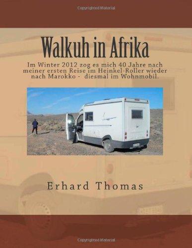 9781484833971: Walkuh in Afrika: Winter 2012 zog es mich nach 40 Jahren und meiner ersten Reise im Heinkel-Roller wieder nach Marokko. Meine Frau folgte im Flugzeug ... Reise. Sie begleitete mich zwei Wochen lang.