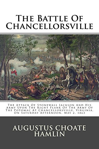 9781484835951: The Battle Of Chancellorsville: The Attack Of Stonewall Jackson And His Army Upon The Right Flank Of The Army Of The Potomac At Chancellorsville, Virginia, On Saturday Afternoon, May 2, 1863