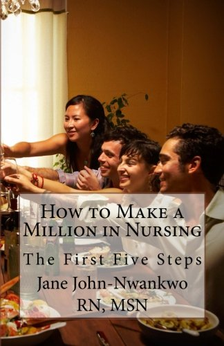 9781484836651: How to Make a Million in Nursing: The First Five Steps