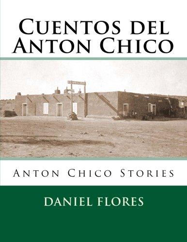 Cuentos del Anton Chico: Anton Chico Stories: Daniel B. Flores