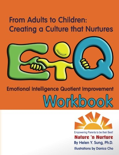 9781484842584: From Adults to Children: Creating a Culture that Nurtures EiQ: Emotional Intelligence Quotient Improvement Workbook