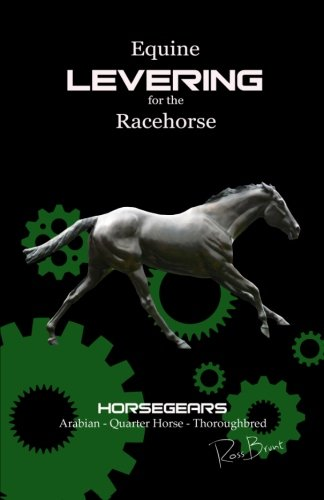 9781484844298: Equine Levering for the Racehorse: Combining scientific levering, conformation and nature. Thoroughbred, Arabian, Quarter Horse. Horseracing, Barrel racing, Endurance