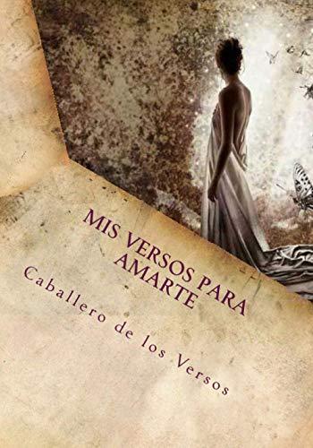 9781484844632: Mis Versos para Amarte: Caballero de los Versos (Spanish Edition)