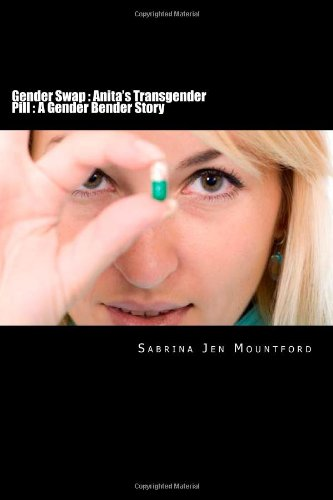 9781484845158: Gender Swap : Anita's Transgender Pill : A Gender Bender Story: Female Domination, Forced Feminization, Forced Transgender, Forced Gender Swap, Forced Sex Change, Gender Switch, MTF