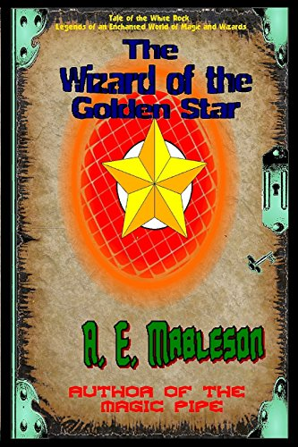 9781484846933: The Wizard of the Golden Star: Tale of the White Rock – Part One (Volume 1)