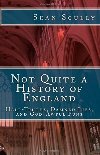 Not Quite a History of England: Half-Truths, Damned Lies, and God-Awful Puns (9781484847121) by Sean Scully