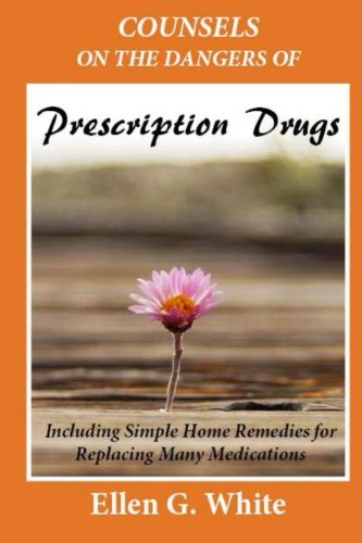 9781484847398: Counsels on the Dangers of Prescription Drugs: Including Simple Home Remedies for Replacing Many Medications