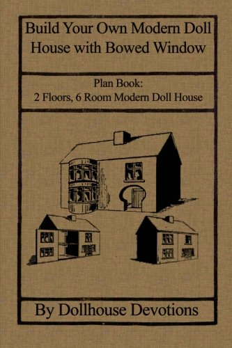 9781484850312: Build Your Own Modern Doll House with Bowed Window: Plan Book: 2 Floors, 6 Room Modern Doll House (Dollhouse Plan Books) (Volume 1)