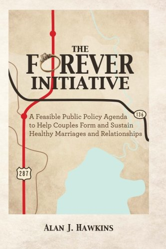 9781484850718: The Forever Initiative: A Feasible Public Policy Agenda to Help Couples Form and Sustain Healthy Marriages and Relationships