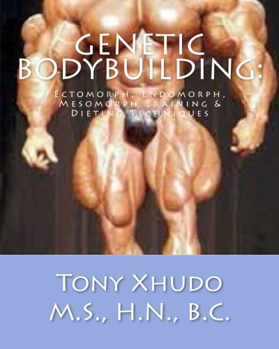 9781484851661: Genetic Bodybuilding:: Ectomorph, Endomorph, Mesomorph Training & Dieting Techniques