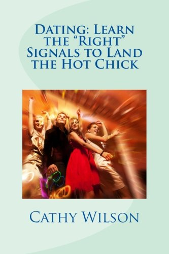9781484852521: Dating: Learn the Right Signals to Land the Hot Chick
