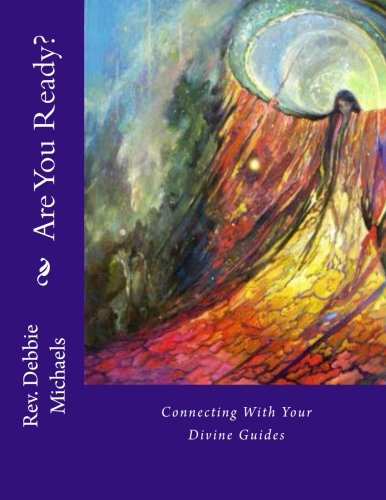 Are You Ready?: Connecting With Your Divine Guides: Rev. Debbie Michaels