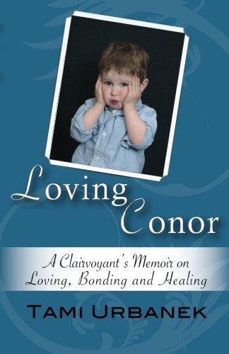 Loving Conor: A Clairvoyant's Memoir on Loving, Bonding and Healing: Urbanek, Tami Arlene