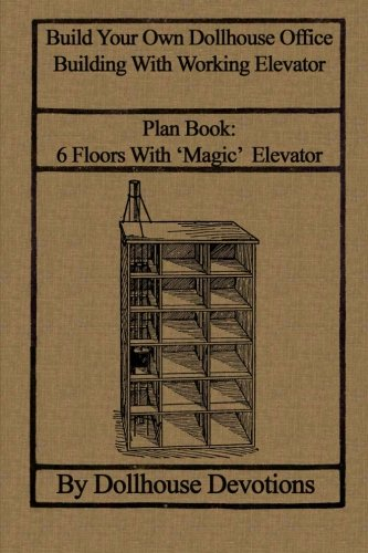 9781484855782: Build Your Own Dollhouse Office Building With Working Elevator: Plan Book: Doll House Office Building With 'Magic' Elevator (Dollhouse Plan Books)