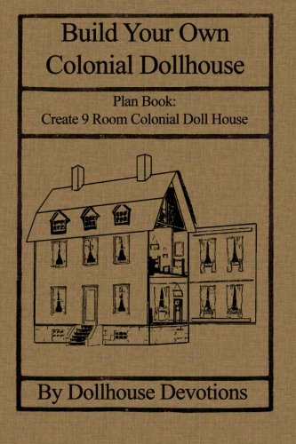9781484856109: Build Your Own Colonial Dollhouse: Plan Book: 9 Room Colonial Doll House (Dollhouse Plan Books)