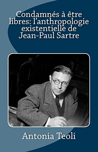 9781484856727: Condamnés à être libres: l'anthropologie existentielle de Jean-Paul Sartre (French Edition)