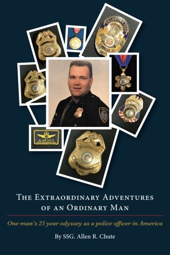 9781484856956: The Extraordinary Adventures of an Ordinary Man: One ordinary man's 25 year odyssey as a police officer in America