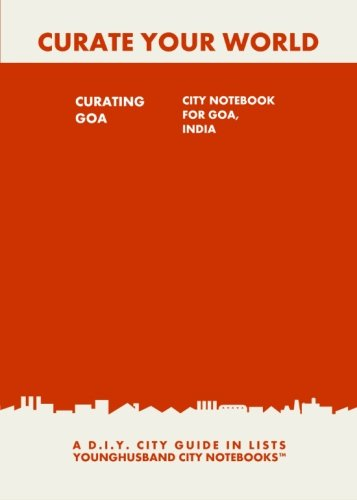 9781484857335: Curating Goa: City Notebook For Goa, India: A D.I.Y. City Guide In Lists (Curate Your World)
