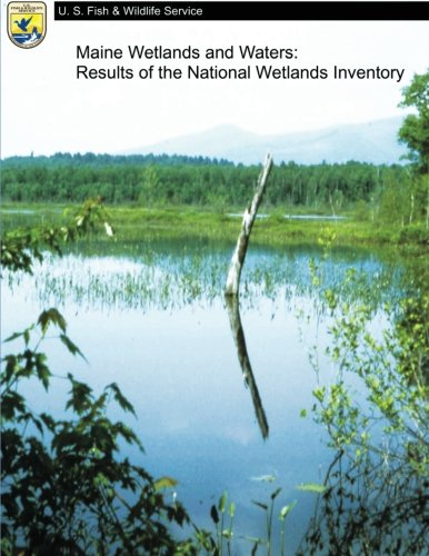 Maine Wetlands and Waters: Results of the National Wetlands Inventory: Fish and Wildlife Service, ...
