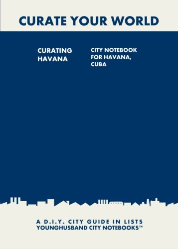 9781484857625: Curating Havana: City Notebook For Havana, Cuba: A D.I.Y. City Guide In Lists (Curate Your World)