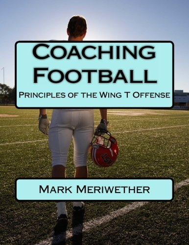 9781484858264: Coaching Football: Principles of the Wing T Offense