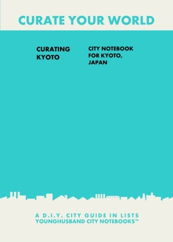 9781484860762: Curating Kyoto: City Notebook For Kyoto, Japan: A D.I.Y. City Guide In Lists (Curate Your World)