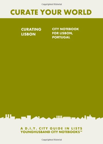 9781484861202: Curating Lisbon: City Notebook For Lisbon, Portugal: A D.I.Y. City Guide In Lists (Curate Your World)