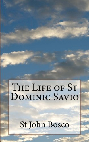 The Life of St Dominic Savio (9781484861332) by St John Bosco