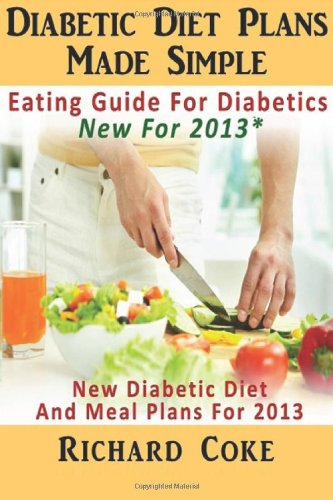 9781484861363: Diabetic Diet Plans Made Simple: Eating Guide For Diabetics New For 2013*: New Diabetic Diet And Meal Plans For 2013