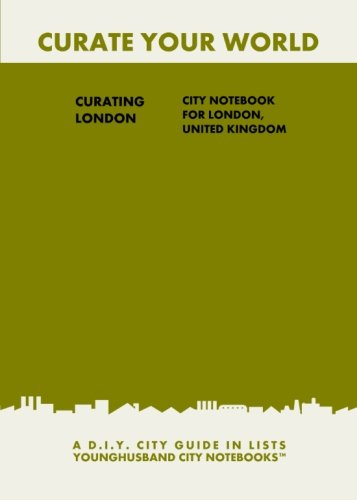9781484861455: Curating London: City Notebook For London, United Kingdom: A D.I.Y. City Guide In Lists (Curate Your World)