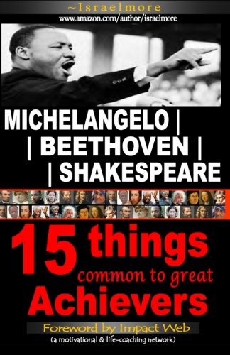 Michelangelo | Beethoven | Shakespeare: 15 Things Common to Great Achievers: Ayivor, Israelmore; ...