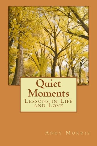 9781484861615: Quiet Moments: Lessons in Life and Love